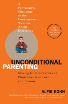 Unconditional Parenting : Moving from Rewards and Punishments to Love and Reason, Paperback