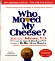 Who Moved My Cheese : An Amazing Way to Deal with Change in Your Work and in Your Life, CD-Audio