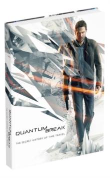 Quantum Break: the Secret History of Time Travel : Prima Collector's Edition Guide, Hardback