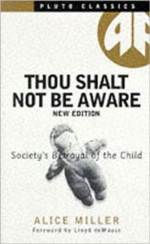Thou Shalt Not be Aware : Society's Betrayal of the Child, Paperback