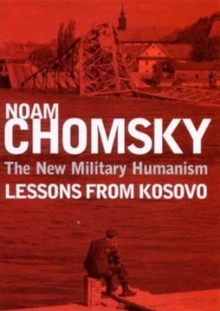 The New Military Humanism : Lessons from Kosovo, Paperback