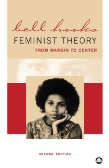 Feminist Theory : From Margin to Center, Paperback