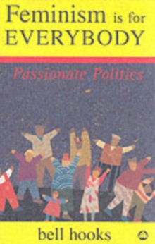 Feminism is for Everybody : Passionate Politics, Paperback