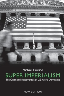 Super Imperialism : The Origin and Fundamentals of U.S. World Dominance, Paperback