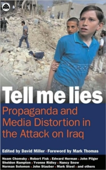 Tell Me Lies : Propaganda and Media Distortion in the Attack on Iraq, Paperback