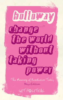 Change the World without Taking Power : The Meaning of Revolution Today, Paperback