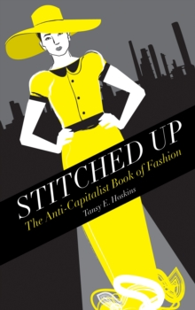 Stitched Up : The Anti-capitalist Book of Fashion, Paperback