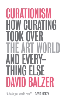 Curationism : How Curating Took Over the Art World and Everything Else, Paperback Book