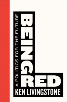 Being Red : A Politics for the Future, Paperback