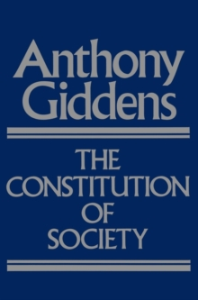 The Constitution of Society : Outline of the Theory of Structuration, Paperback Book