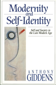 Modernity and Self-identity : Self and Society in the Late Modern Age, Paperback