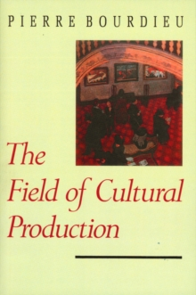 The Field of Cultural Production : Essays on Art and Literature, Paperback