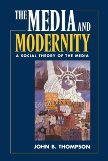 Media and Modernity : A Social Theory of the Media, Paperback
