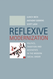 Reflexive Modernization : Politics, Tradition and Aesthetics in the Modern Social Order, Paperback