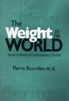 The Weight of the World : Social Suffering and Impoverishment in Contemporary Society, Paperback
