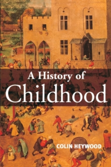 A History of Childhood : Children and Childhood in the West from Medieval to Modern Times, Paperback