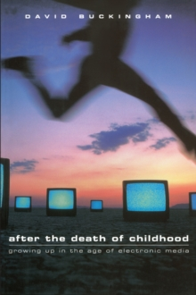 After the Death of Childhood : Growing Up in the Age of Electronic Media, Paperback