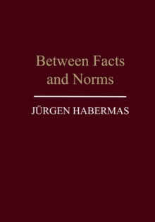 Between Facts and Norms : Contributions to a Discourse Theory of Law and Democracy, Paperback