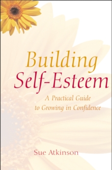 Building Self-esteem : A Practical Guide to Growing in Confidence, Paperback Book
