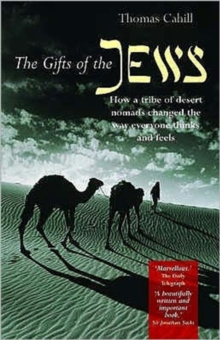 The Gifts of the Jews : How a Tribe of Desert Nomads Changed the Way Everyone Thinks and Feels, Paperback