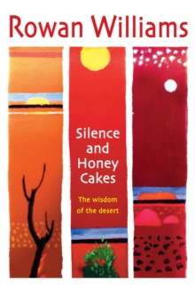 Silence and Honey Cakes : The Wisdom of the Desert, Paperback Book