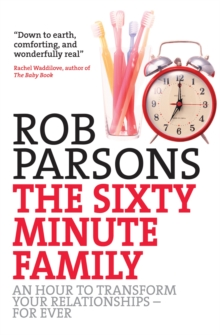 The Sixty-minute Family : An Hour to Transform Your Relationships - For Ever, Paperback