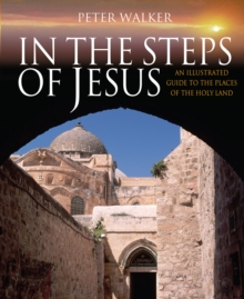 In the Steps of Jesus : An Illustrated Guide to the Places of the Holy Land, Paperback