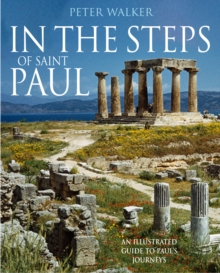 In the Steps of Saint Paul : An Illustrated Guide to Paul's Journeys, Paperback