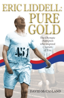 Eric Liddell: Pure Gold : The Olympic Champion Who Inspired Chariots of Fire, Paperback