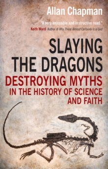 Slaying the Dragons : Destroying Myths in the History of Science and Faith, Paperback