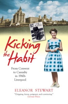 Kicking the Habit : From Convent to Casualty in 1960s Liverpool, Paperback