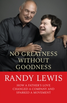 No Greatness without Goodness : How a Father's Love Changed a Company and Sparked a Movement, Paperback
