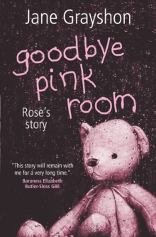 Goodbye Pink Room : Rose's Story, Paperback