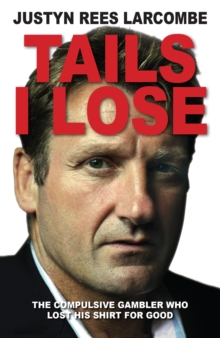 Tails I Lose : The Compulsive Gambler Who Lost His Shirt for Good, Paperback