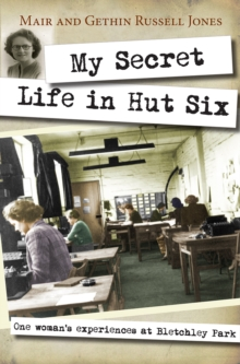 My Secret Life in Hut Six : One Woman's Experiences at Bletchley Park, Paperback