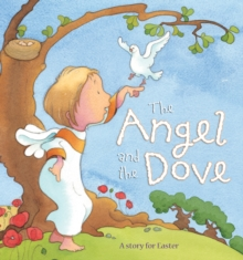 The Angel and the Dove : A Story for Easter, Hardback