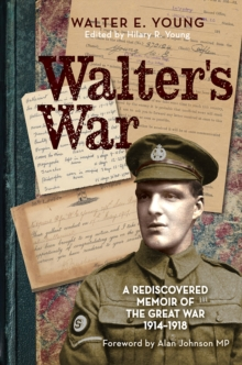 Walter's War : A Rediscovered Memoir of the Great War 1914-18, Paperback