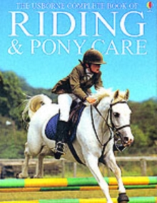 The Usborn Complete Book of Riding and Pony Care, Hardback