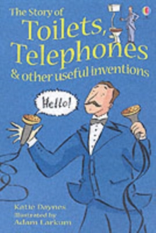 The Story of Toilets, Telephones and Other Useful Inventions : Gift Edition, Hardback Book