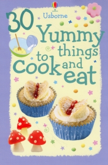 30 Yummy Things to Cook and Eat, Spiral bound Book