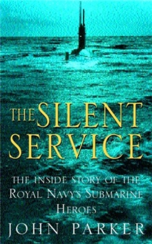 The Silent Service : the Inside Story of the Royal Navy's Submarine Heroes, Paperback Book