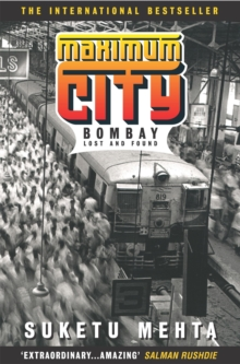 Maximum City : Bombay Lost and Found, Paperback Book