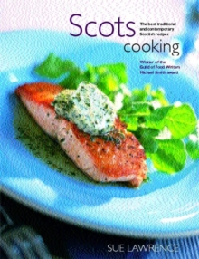 Scots Cooking : The Best Traditional and Contemporary Scottish Recipes, Paperback Book