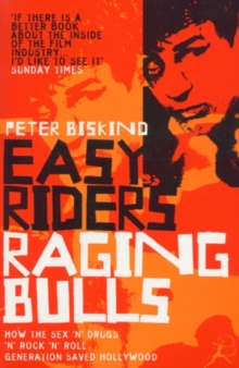 Easy Riders, Raging Bulls : How the Sex-drugs-and Rock 'n' Roll Generation Changed Hollywood, Paperback