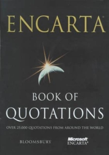 Encarta Book of Quotations : 25,000 Quotations from Around the World 25,000 Quotations from Around the World, Hardback