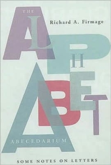 The Alphabet Abecedarium : Some Notes on Letters, Paperback