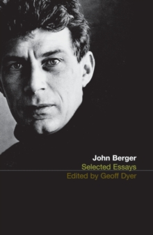 The Selected Essays of John Berger, Paperback