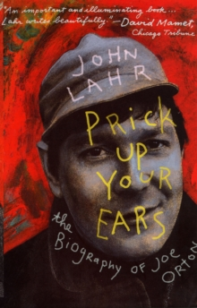 Prick Up Your Ears : The Biography of Joe Orton, Paperback