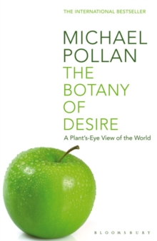 The Botany of Desire : A Plant's-eye View of the World, Paperback Book