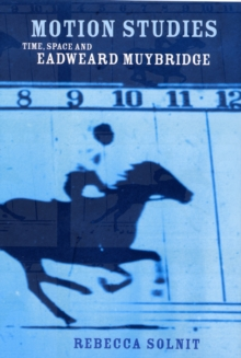 Motion Studies : Time, Space and Eadweard Muybridge, Paperback